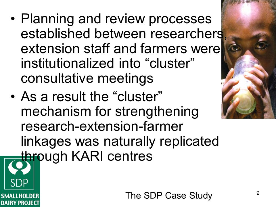 The SDP Case Study 20 3.Improved access by poor dairy farmers to goods, services and output markets, and by other farmers to agricultural knowledge services –* Super goal for phase 3 - Contribution to sustainable improvements in the livelihoods of poor people in Kenya