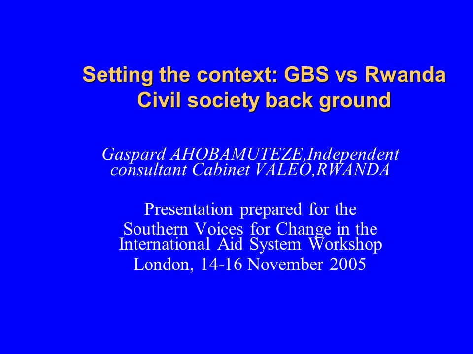 This presentation covers 2 main parties Increasing of GBS Support ( Rwanda) Current condition of Civil Society (Rwanda) The objective is to set up issues of Civil Society within a context of an aid system that is increasingly in form of Budget Support and de- emphasizing project aid This presentation attempts to give response to following questions : 1.