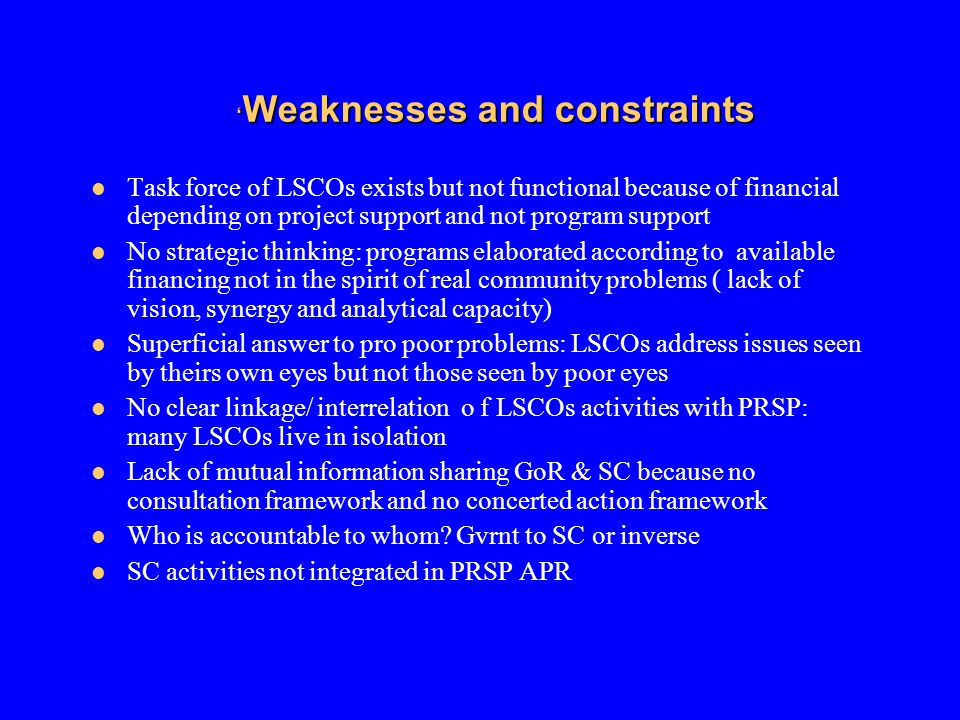 Weaknesses and constraints Weaknesses and constraints Task force of LSCOs exists but not functional because of financial depending on project support