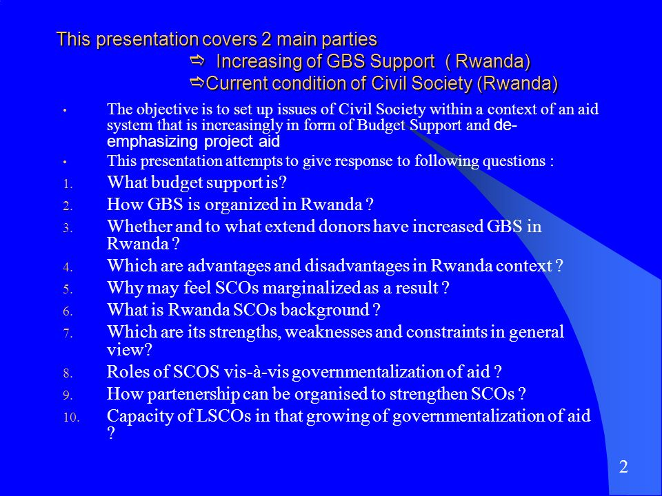 This presentation covers 2 main parties Increasing of GBS Support ( Rwanda) Current condition of Civil Society (Rwanda) The objective is to set up iss