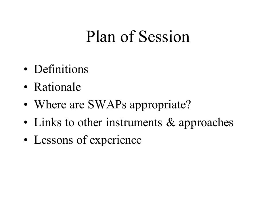 Plan of Session Definitions Rationale Where are SWAPs appropriate.