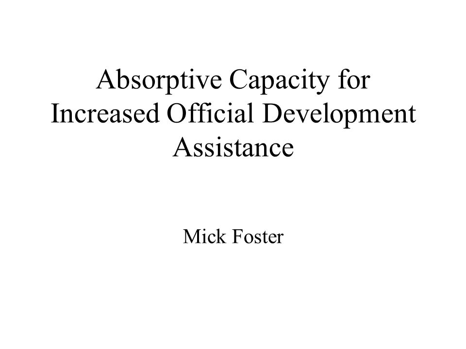 Absorptive Capacity for Increased Official Development Assistance Mick Foster