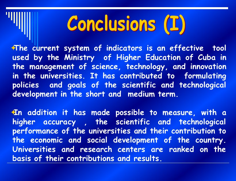 The current system of indicators is an effective tool used by the Ministry of Higher Education of Cuba in the management of science, technology, and innovation in the universities.