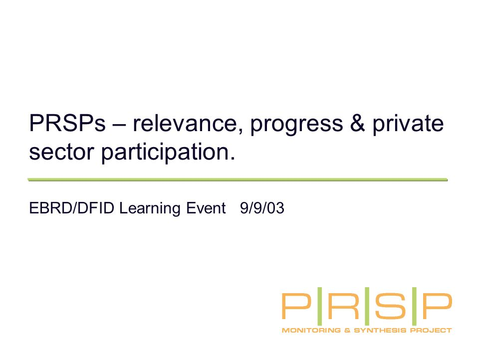 PRSPs – relevance, progress & private sector participation. EBRD/DFID Learning Event 9/9/03