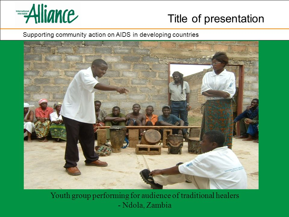 Title of presentation Supporting community action on AIDS in developing countries Youth group performing for audience of traditional healers - Ndola, Zambia