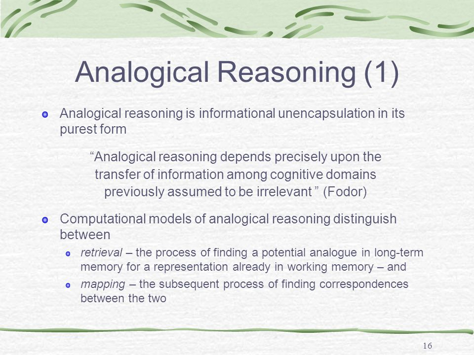 16 Analogical Reasoning (1) Analogical reasoning is informational unencapsulation in its purest form Computational models of analogical reasoning dist