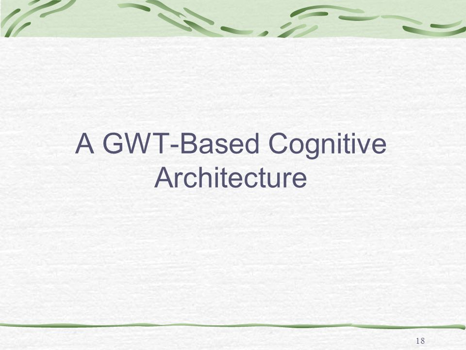 18 A GWT-Based Cognitive Architecture