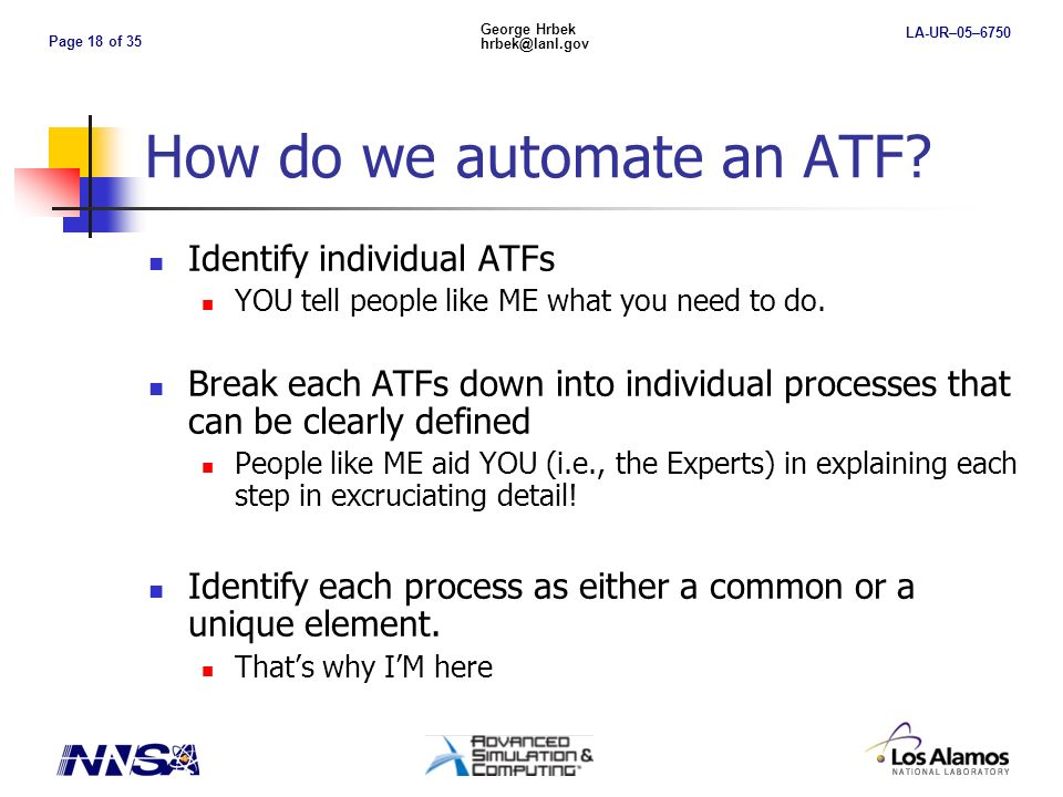Page 18 of 35 George Hrbek hrbek@lanl.gov LA-UR–05–6750 How do we automate an ATF.