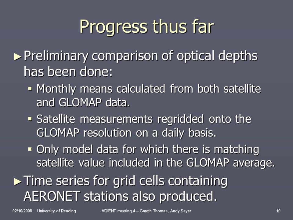 Progress thus far Preliminary comparison of optical depths has been done: Preliminary comparison of optical depths has been done: Monthly means calculated from both satellite and GLOMAP data.