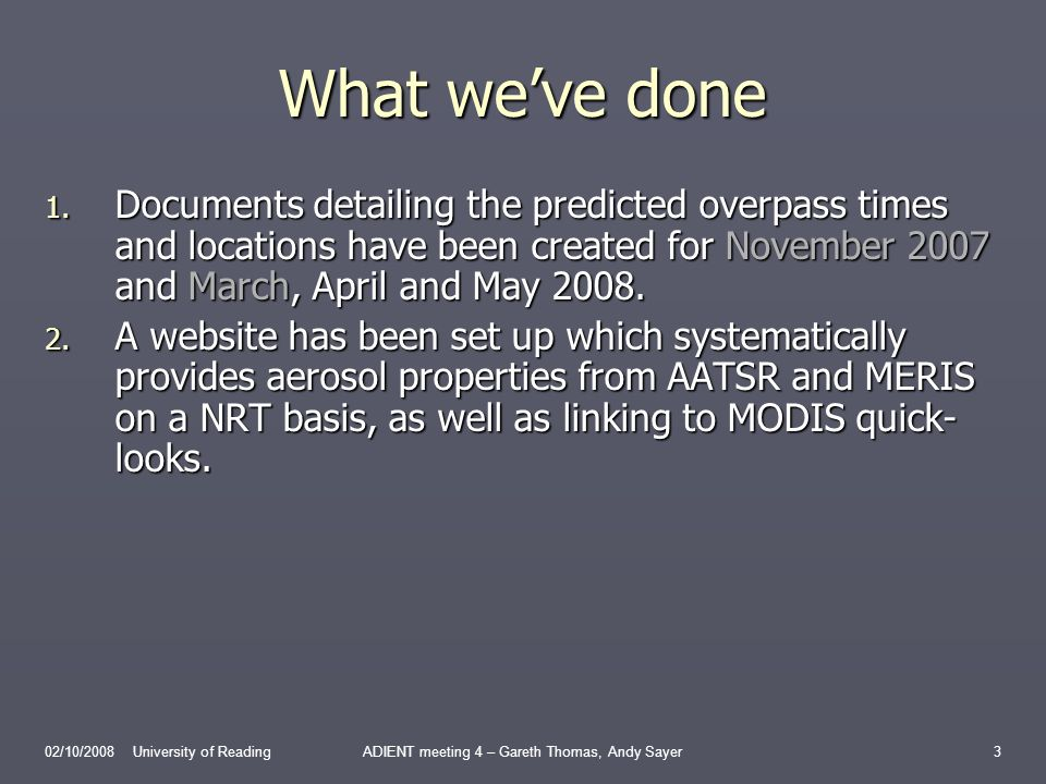 What weve done 1. Documents detailing the predicted overpass times and locations have been created for November 2007 and March, April and May 2008. 2.