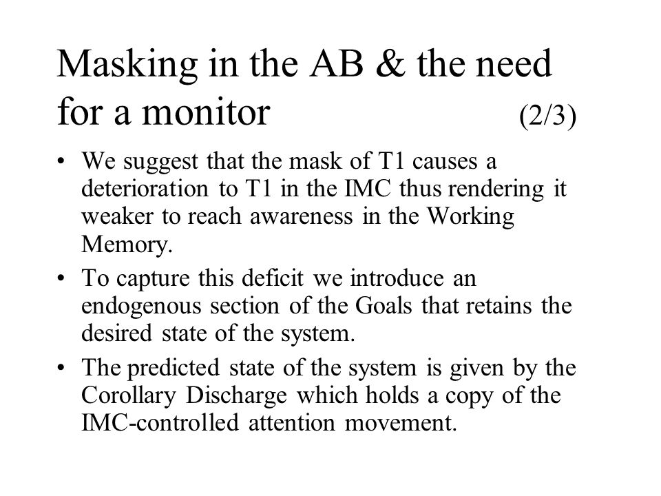 Masking in the AB & the need for a monitor (2/3) We suggest that the mask of T1 causes a deterioration to T1 in the IMC thus rendering it weaker to re