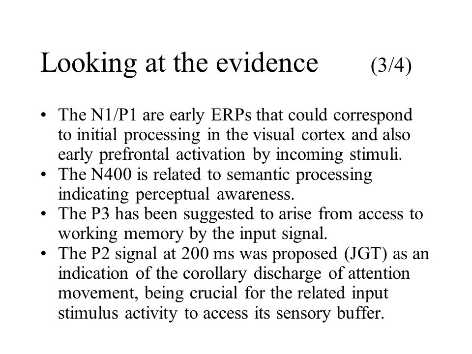 Looking at the evidence (3/4) The N1/P1 are early ERPs that could correspond to initial processing in the visual cortex and also early prefrontal acti