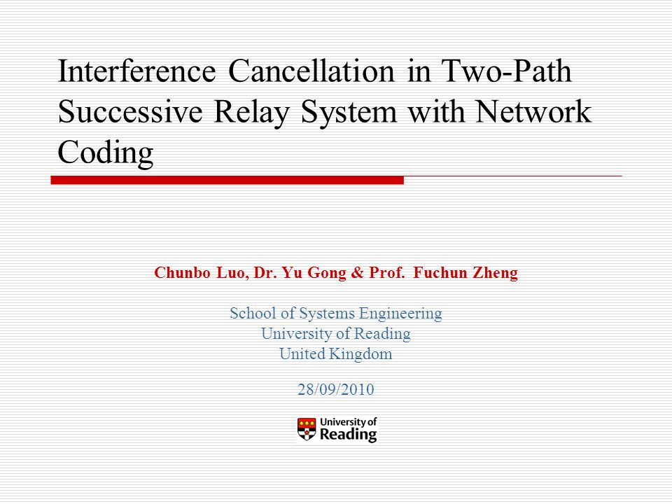 Interference Cancellation in Two-Path Successive Relay System with Network Coding Chunbo Luo, Dr.