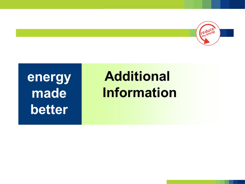 Additional Information energy made better