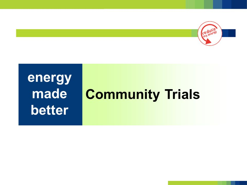 Community Trials energy made better
