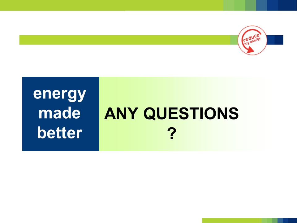 ANY QUESTIONS ? energy made better