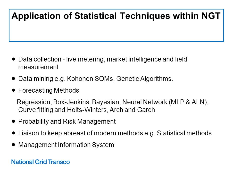 Application of Statistical Techniques within NGT Data collection - live metering, market intelligence and field measurement Data mining e.g.