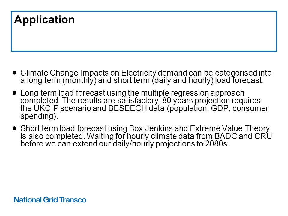 Application Climate Change Impacts on Electricity demand can be categorised into a long term (monthly) and short term (daily and hourly) load forecast.