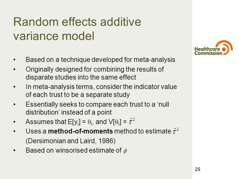 25 Random effects additive variance model Based on a technique developed for meta-analysis Originally designed for combining the results of disparate studies into the same effect In meta-analysis terms, consider the indicator value of each trust to be a separate study Essentially seeks to compare each trust to a null distribution instead of a point Assumes that E[y i ] = i, and V[ i ] = Uses a method-of-moments method to estimate (Dersimonian and Laird, 1986) Based on winsorised estimate of
