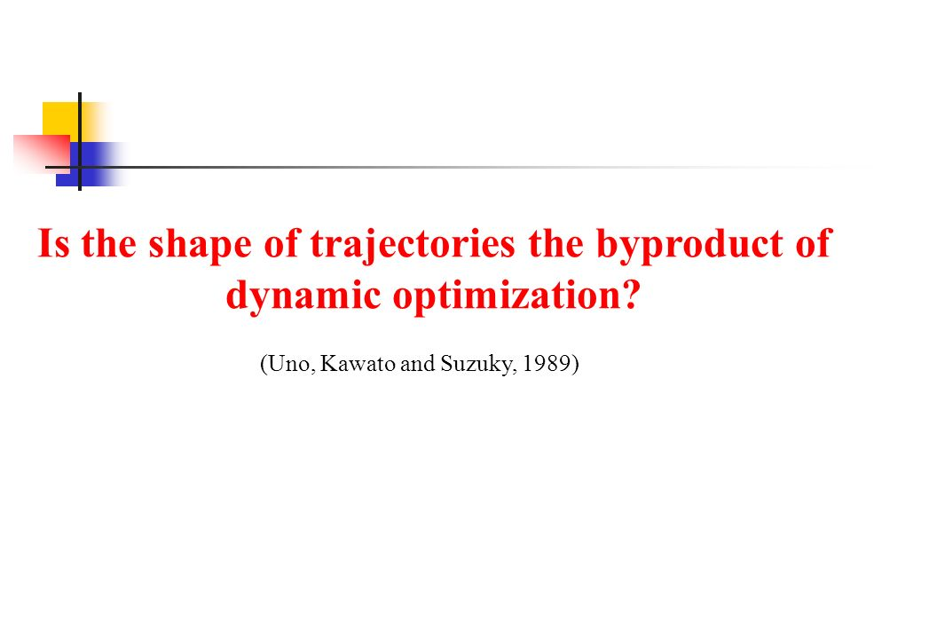 Is the shape of trajectories the byproduct of dynamic optimization (Uno, Kawato and Suzuky, 1989)