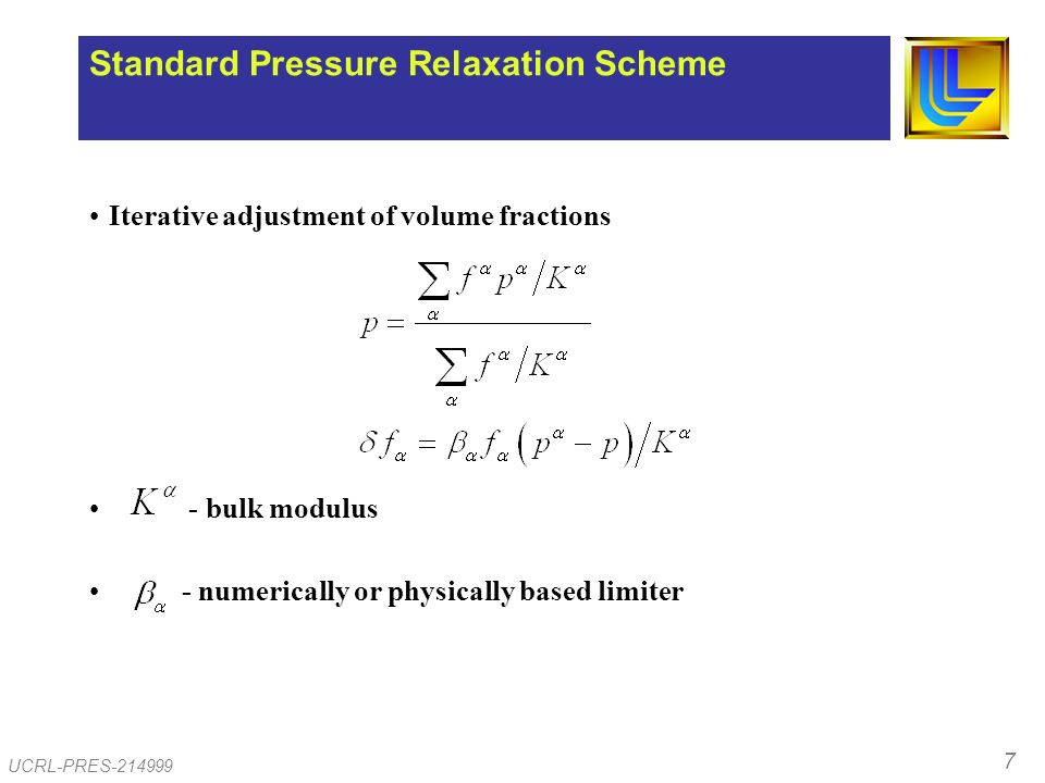 7 UCRL-PRES-214999 Standard Pressure Relaxation Scheme Iterative adjustment of volume fractions - bulk modulus - numerically or physically based limiter