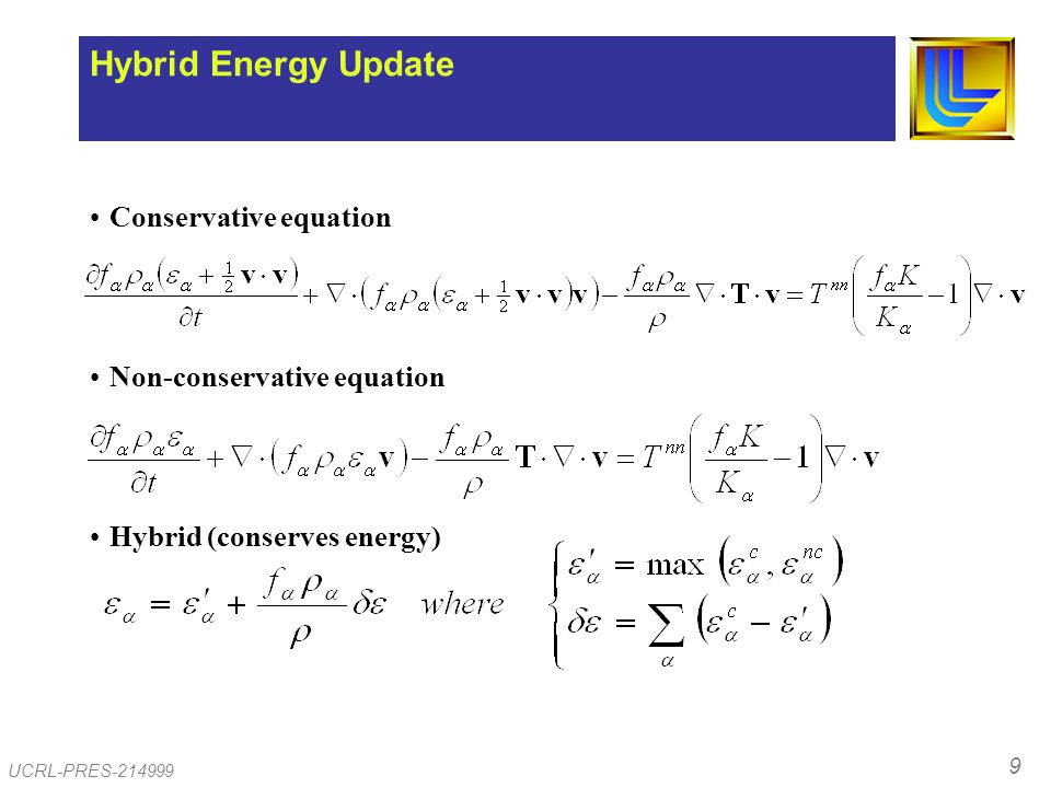 9 UCRL-PRES-214999 Hybrid Energy Update Conservative equation Non-conservative equation Hybrid (conserves energy)