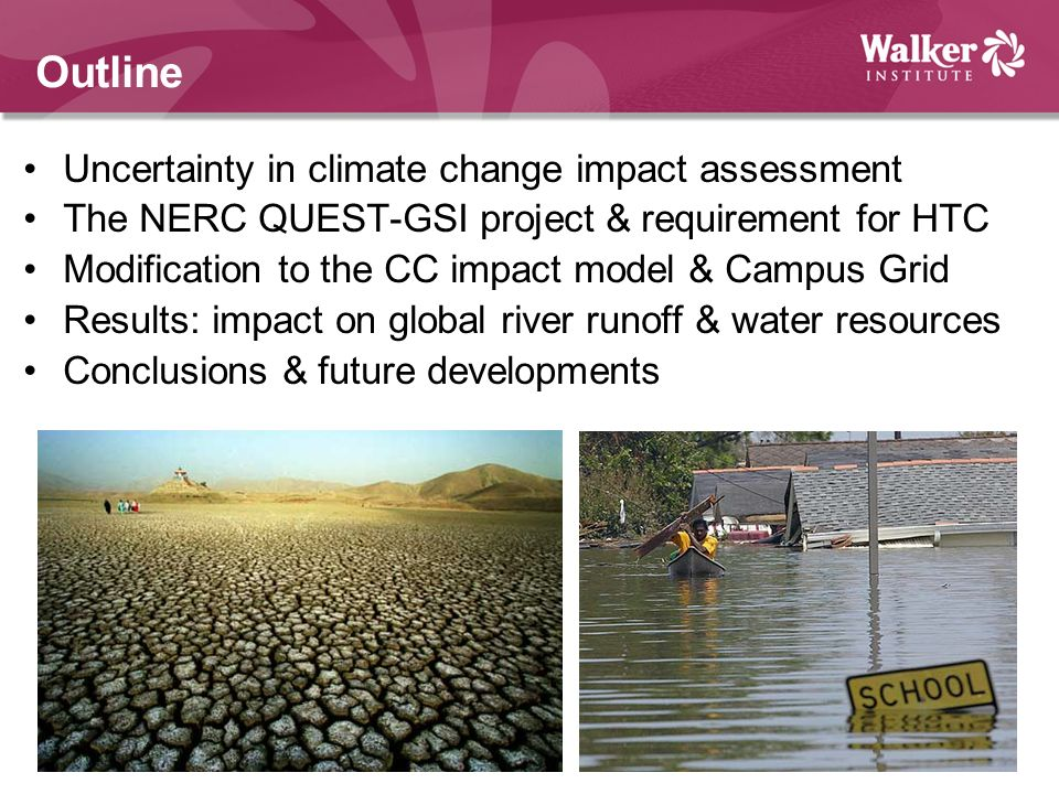 Outline Uncertainty in climate change impact assessment The NERC QUEST-GSI project & requirement for HTC Modification to the CC impact model & Campus