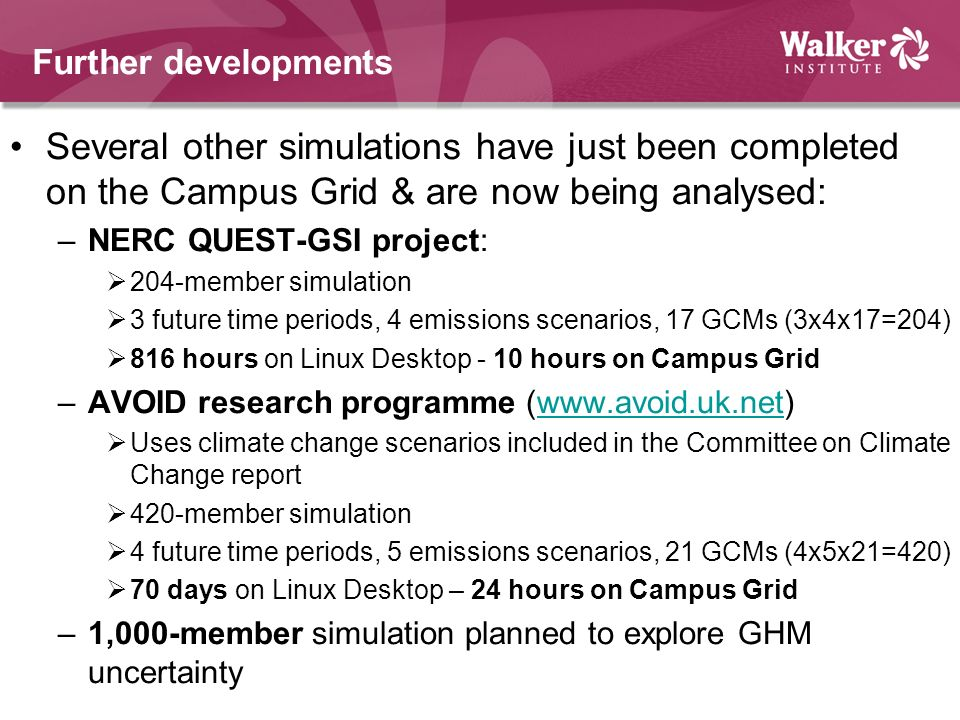 Further developments Several other simulations have just been completed on the Campus Grid & are now being analysed: –NERC QUEST-GSI project: 204-memb