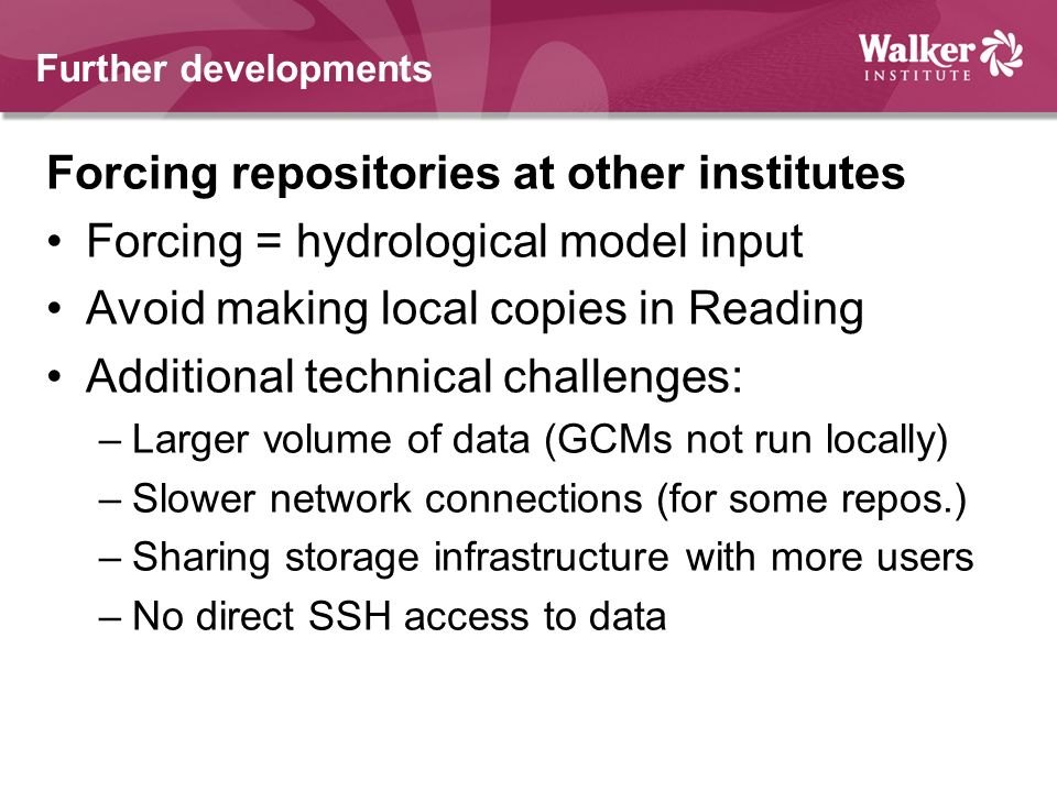 Forcing repositories at other institutes Forcing = hydrological model input Avoid making local copies in Reading Additional technical challenges: –Lar