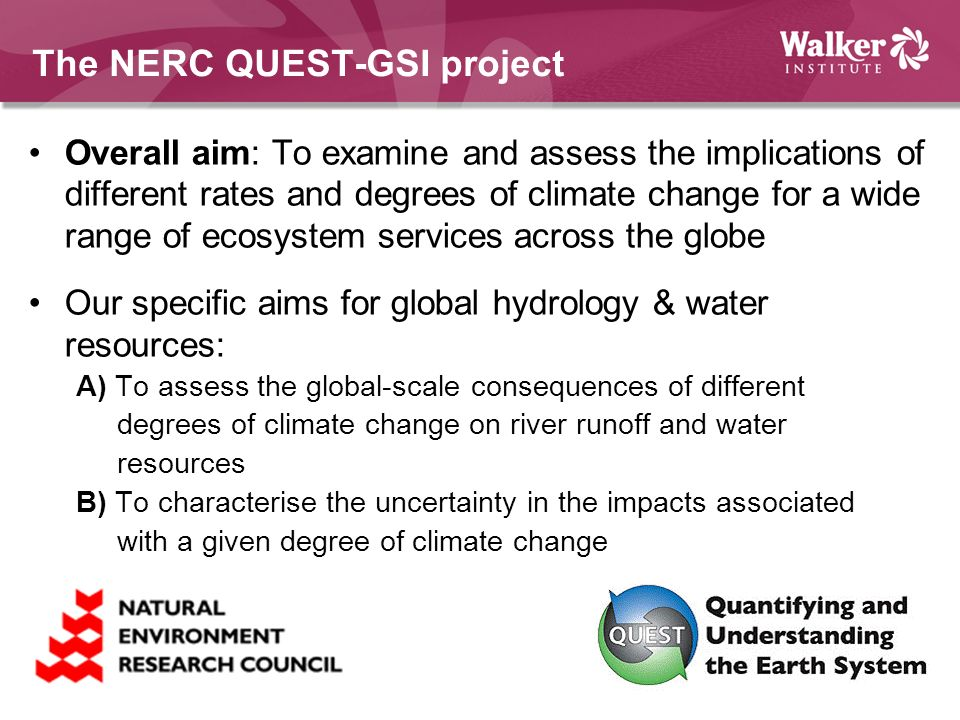 The NERC QUEST-GSI project Overall aim: To examine and assess the implications of different rates and degrees of climate change for a wide range of ec