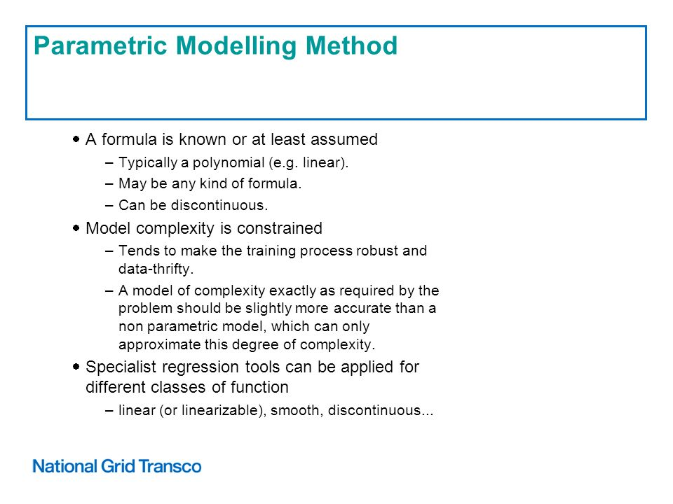 Parametric Modelling Method A formula is known or at least assumed –Typically a polynomial (e.g.