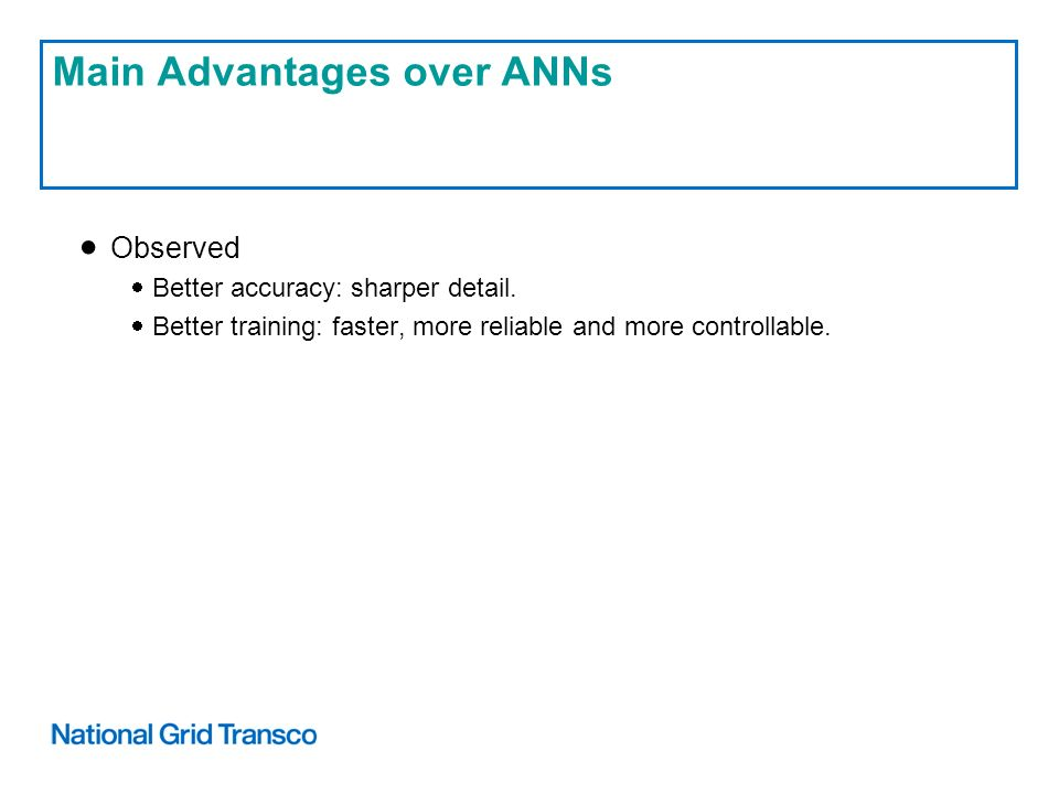 Main Advantages over ANNs Observed Better accuracy: sharper detail.