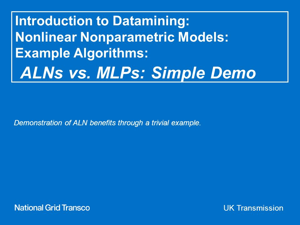 UK Transmission Introduction to Datamining: Nonlinear Nonparametric Models: Example Algorithms: ALNs vs.