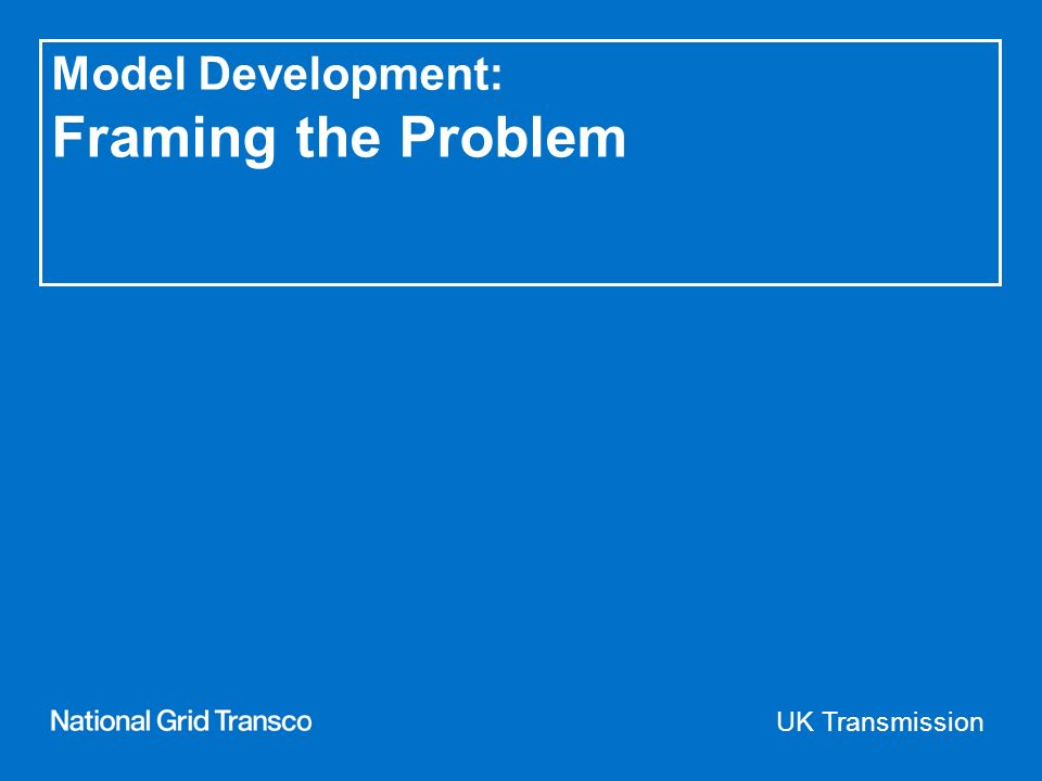 UK Transmission Model Development: Framing the Problem