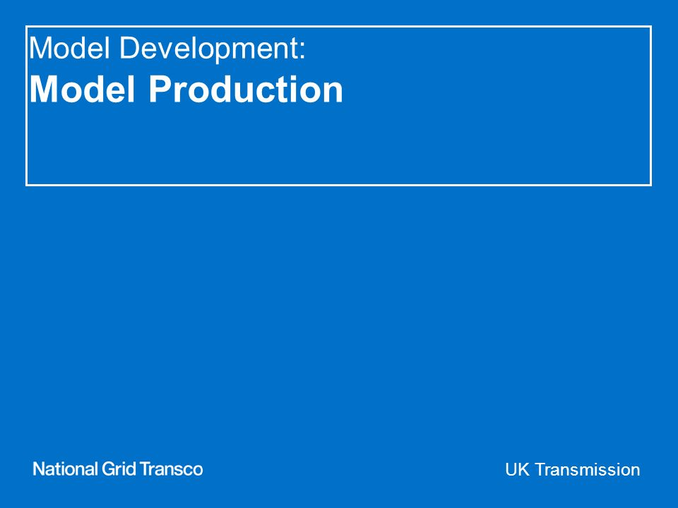 UK Transmission Model Development: Model Production