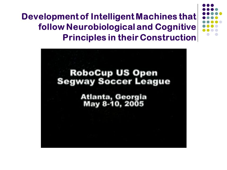 Development of Intelligent Machines that follow Neurobiological and Cognitive Principles in their Construction