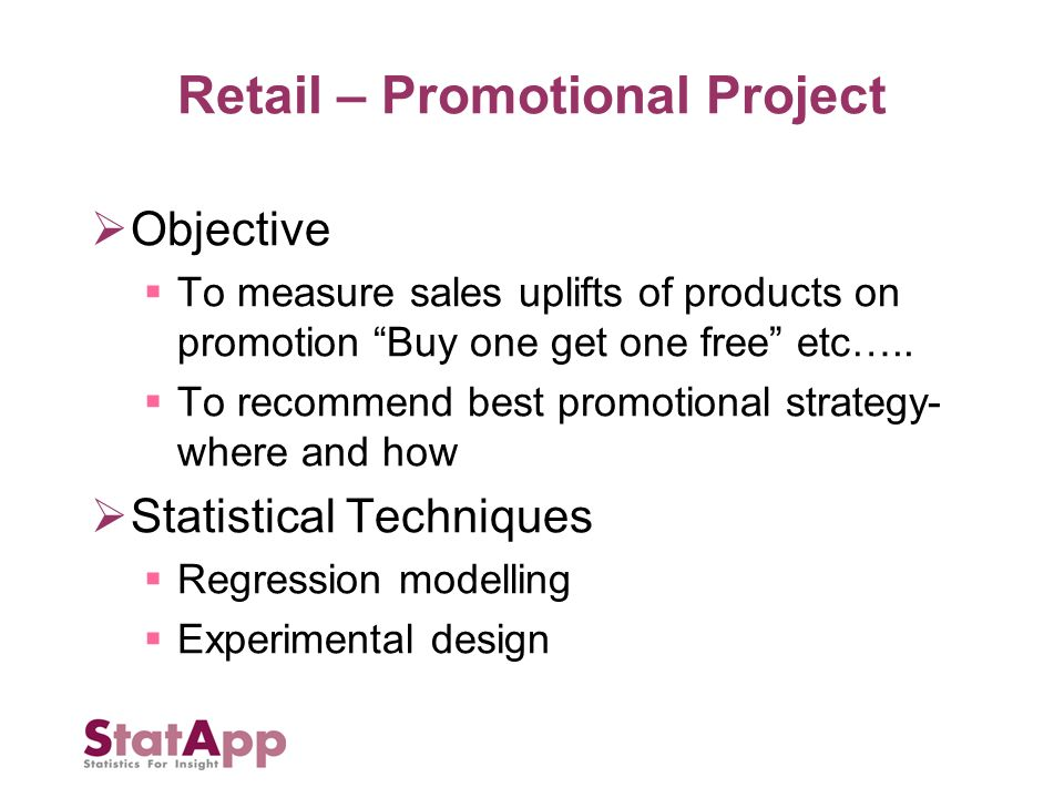 Retail – Promotional Project Objective To measure sales uplifts of products on promotion Buy one get one free etc…..