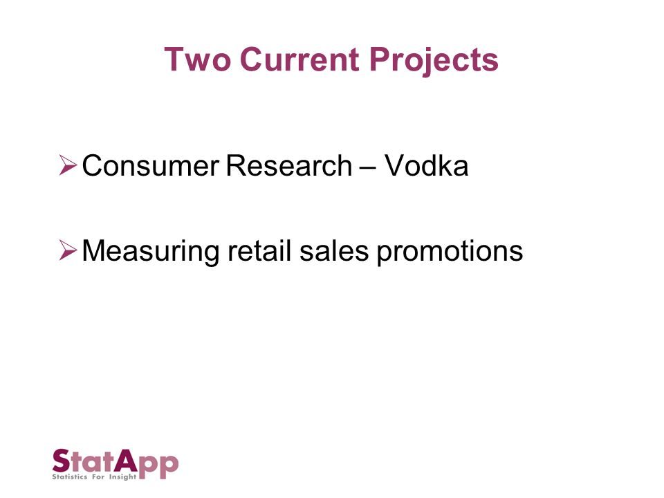 Two Current Projects Consumer Research – Vodka Measuring retail sales promotions