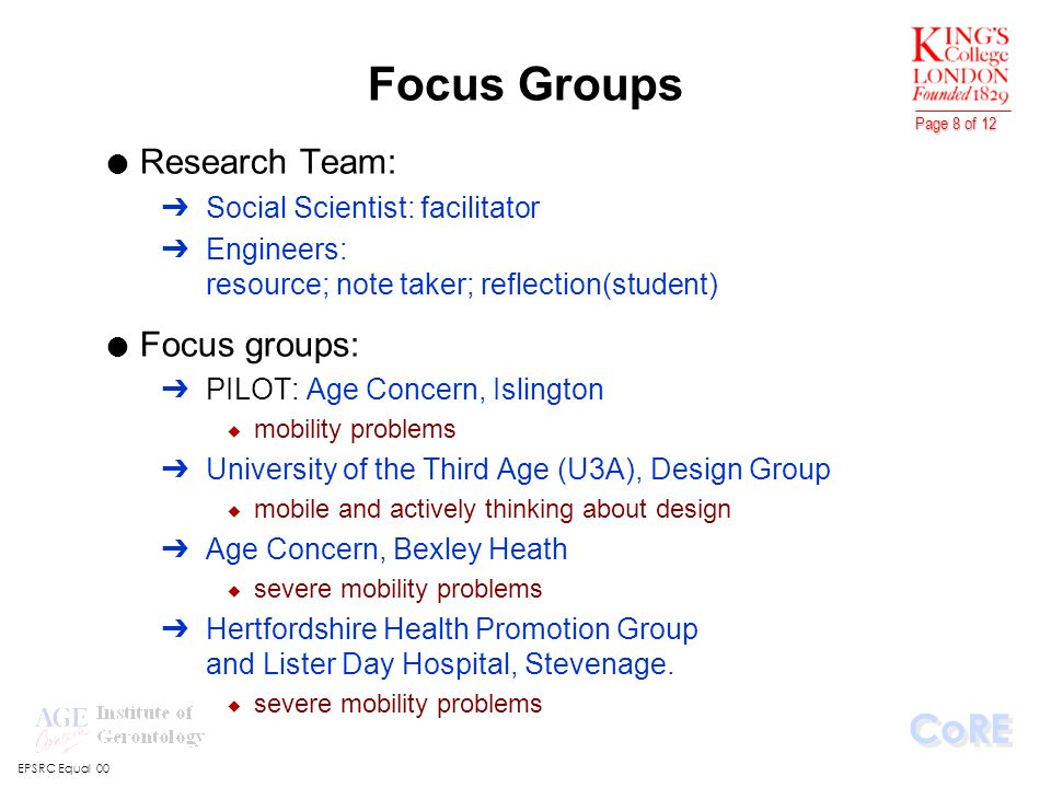 EPSRC Equal 00 CoRE Page 8 of 12 Focus Groups l Research Team: ÔSocial Scientist: facilitator ÔEngineers: resource; note taker; reflection(student) l