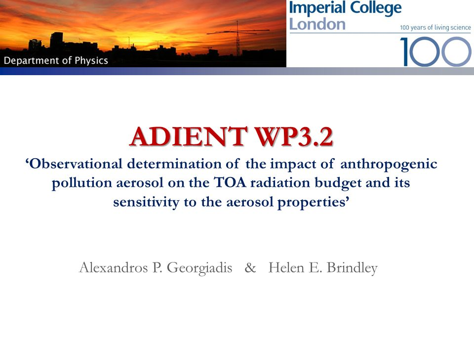 ADIENT WP3.2 ADIENT WP3.2 Observational determination of the impact of anthropogenic pollution aerosol on the TOA radiation budget and its sensitivity to the aerosol properties Alexandros P.
