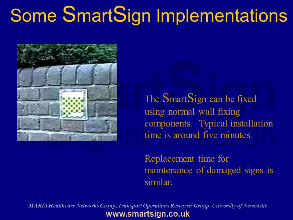 MARIA Healthcare Networks Group, Transport Operations Research Group, University of Newcastle   Some S mart S ign Implementations The S mart S ign can be fixed using normal wall fixing components.