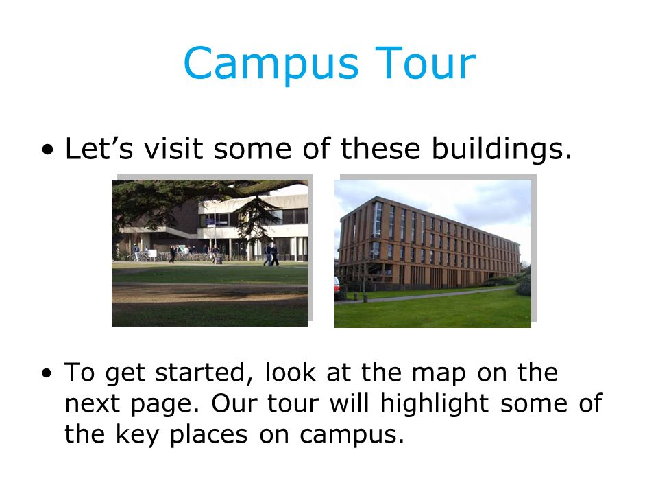 Campus Tour Lets visit some of these buildings. To get started, look at the map on the next page.