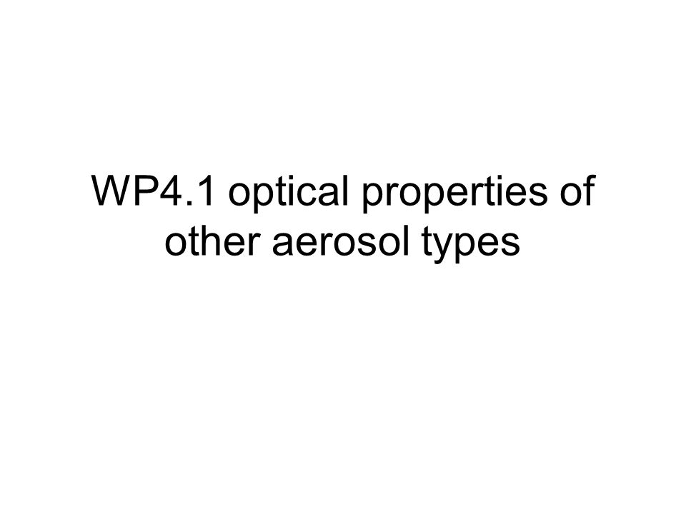 WP4.1 optical properties of other aerosol types