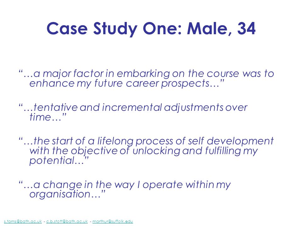 Case Study One: Male, 34 …a major factor in embarking on the course was to enhance my future career prospects… …tentative and incremental adjustments