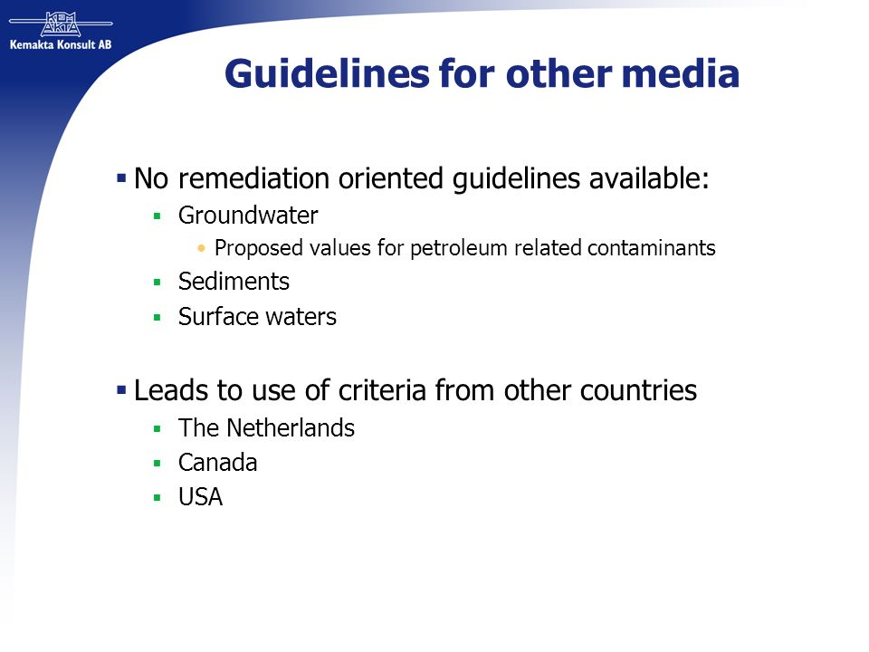Guidelines for other media No remediation oriented guidelines available: Groundwater Proposed values for petroleum related contaminants Sediments Surf