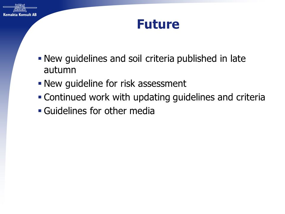 Future New guidelines and soil criteria published in late autumn New guideline for risk assessment Continued work with updating guidelines and criteri