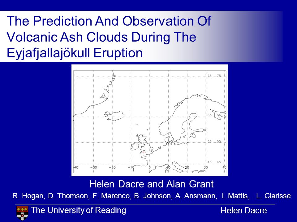 The University of Reading Helen Dacre The Prediction And Observation Of Volcanic Ash Clouds During The Eyjafjallajökull Eruption Helen Dacre and Alan