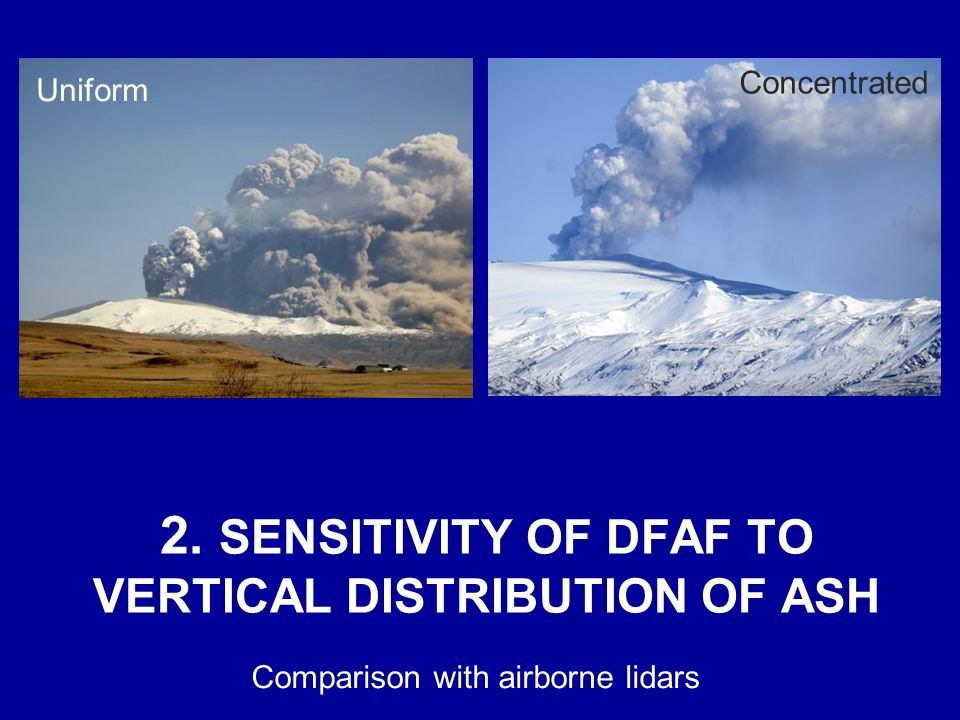 2. SENSITIVITY OF DFAF TO VERTICAL DISTRIBUTION OF ASH Comparison with airborne lidars Uniform Concentrated