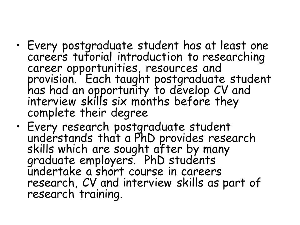 Every postgraduate student has at least one careers tutorial introduction to researching career opportunities, resources and provision.