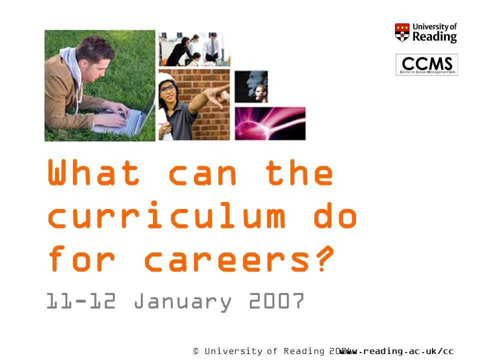 © University of Reading 2006www.reading.ac.uk/cc ms What can the curriculum do for careers.